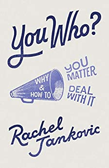 [Rachel Jankovic]のYou Who?: Why You Matter and How to Deal with It (English Edition)