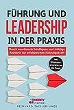 Führung und Leadership in der Praxis: Durch emotionale Intelligenz und richtige Rhetorik zur erfolgreichen Führungskraft inkl. Mitarbeitergespräche aus der Praxis