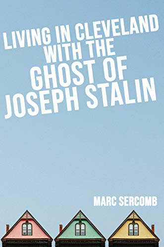 Living In Cleveland With The Ghost Of Joseph Stalin by Marc Sercomb ebook deal