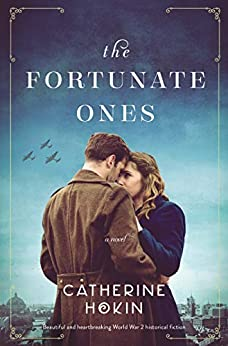The Fortunate Ones: Beautiful and heartbreaking World War 2 historical fiction by [Catherine Hokin]