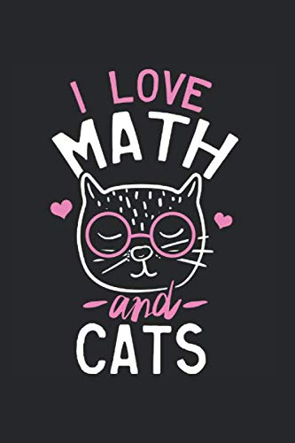 I Love Math and Cats: Notebook / 6x9 Zoll / 120 empty Pages