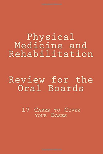 Compare Textbook Prices for Physical Medicine and Rehabilitation Review for the Oral Boards: 17 Cases to Cover your Bases First Edition ISBN 9781537172026 by Gurus, The Pmr