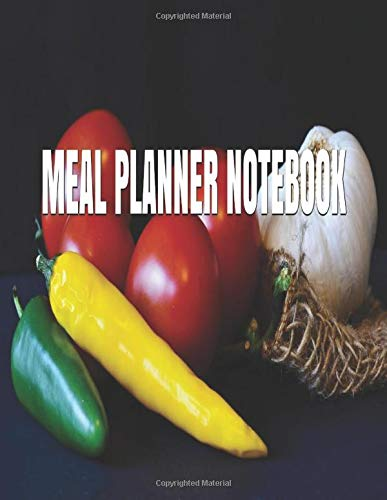 MEAL PLANNER NOTEBOOK: Meal Planner Track And Plan Your Meals Weekly Food Planner / Diary / Log / Journal / Calendar