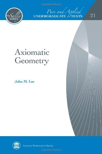 Axiomatic Geometry (Pure and Applied Undergraduate Texts) (Sally: Pure and Applied Undergraduate Texts)