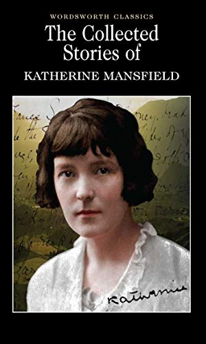 The Collected Short Stories of Katherine Mansfield (Wordsworth Classics)