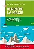 Derrière la magie - La programmation Neuro-Linguistisque (PNL): La programmation Neuro-Linguistique...