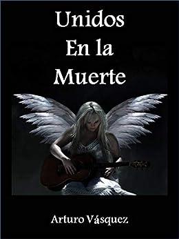 Unidos en la Muerte (Spanish Edition) by [Arturo Vásquez, Manuel Barrero]