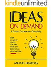 Ideas on Demand: A crash course on creativity. Bust creativity blocks, 10x your ideas, and become an idea machine. (10x Impact)