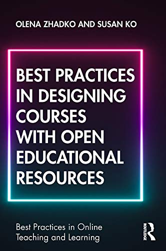 Best Practices in Designing Courses with Open Educational Resources (Best Practices...
