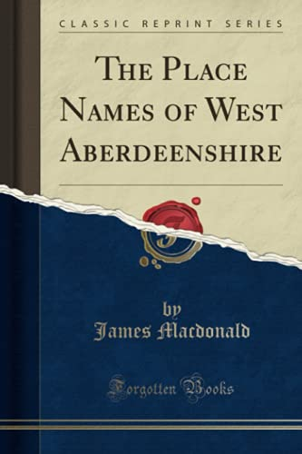 The Place Names of West Aberdeenshire (Classic Reprint)