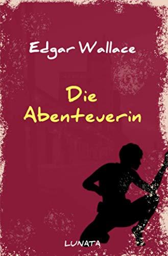Edgar-Wallace-Reihe: Die Abenteuerin: Vier Kriminalgeschichten