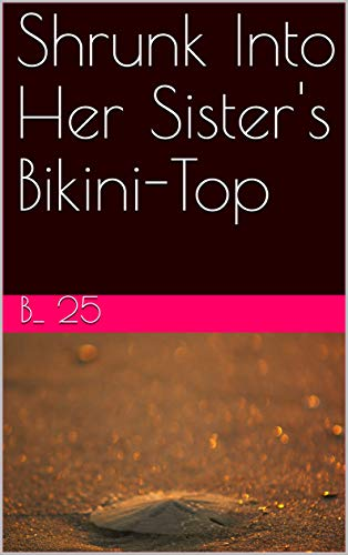 Shrunk Into Her Sister's Bikini-Top (English Edition)