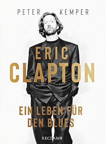 Eric Clapton: Ein Leben für den Blues