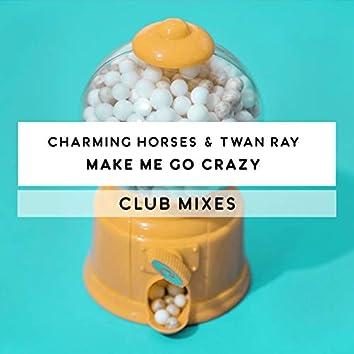 Make Me Go Crazy (Club Mixes)