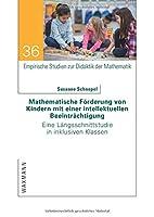 Mathematische Foerderung von Kindern mit einer intellektuellen Beeintraechtigung: Eine Laengsschnittstudie in inklusiven Klassen