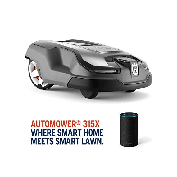Husqvarna Automower 315X Robotic Lawn Mower 1 Maintain a yard the neighbors will envy with the touch of a button or the Command of your voice; Smart home meets smart lawn with Automower 315x Manage your mower's cutting schedule and track it's exact location with the Automower Connect app and start or stop your mower quickly via voice command using your Alexa or Google Home device Guided by hidden Boundary wires, Automower knows how to smartly maneuver around your yard and when it is time to return to the charging station for a battery recharge