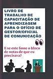 Livro de trabalho de capacitação de aprendizagem para o ofício de gestor/oficial de comunicação: E se este fosse o bloco de notas de que eu precisava?