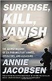 [By Annie Jacobsen] Surprise, Kill, Vanish: The Secret...