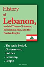 History of Lebanon, and old Times of Lebanon, Babylonian Rule and the Persian Empire: The Arab Period, Government, Politics, Economy, People