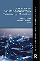 Fifty Years of Causes of Delinquency, Volume 25: The Criminology of Travis Hirschi (Advances in Criminological Theory)