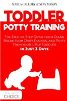 Toddler Potty-Training: The Step-by-Step Guide for a Clean Break from Dirty Diapers. Potty Train your Little Toddler in Just 3 Days.