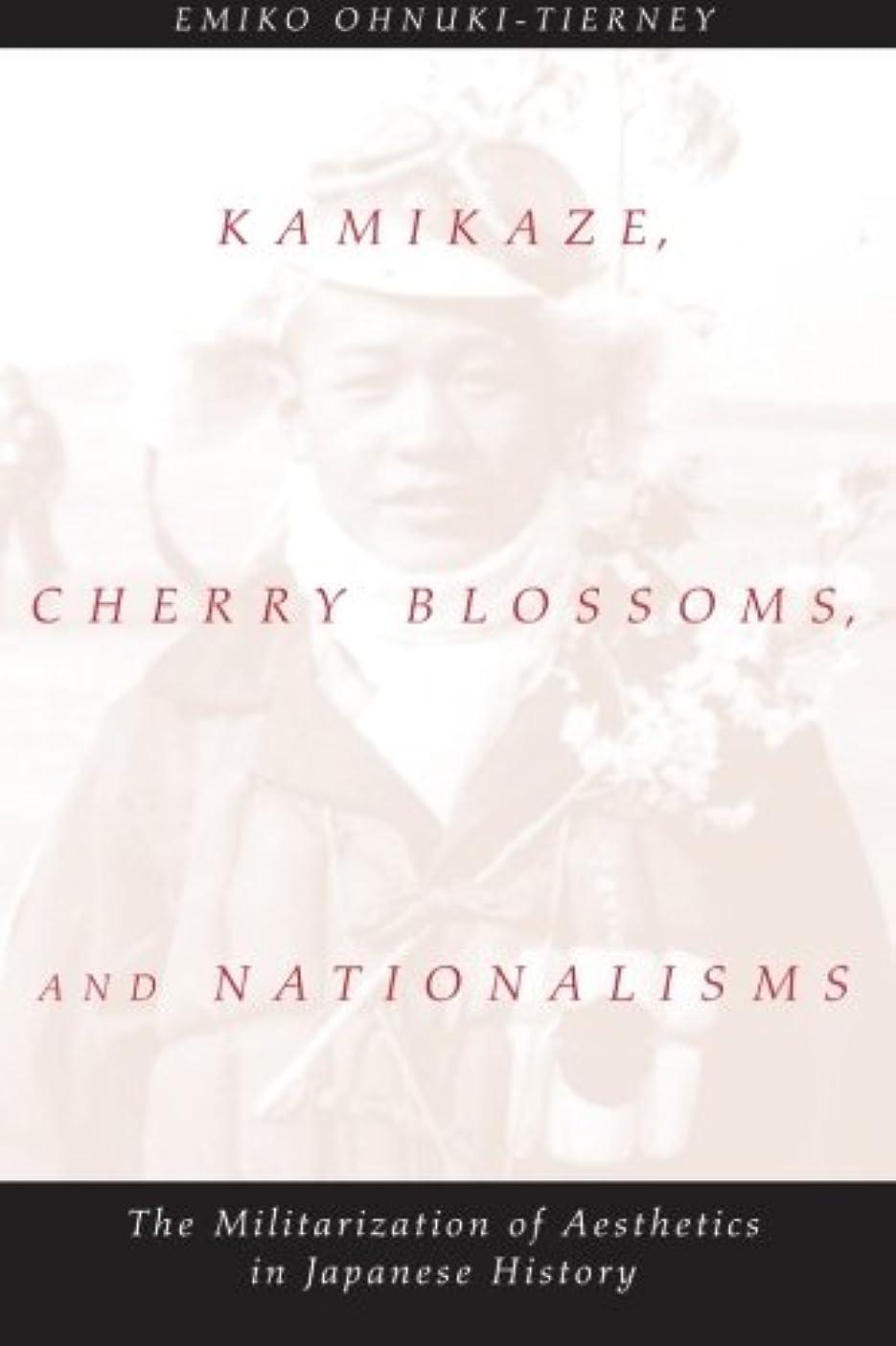 エイズロール冒険家Kamikaze, Cherry Blossoms, and Nationalisms: The Militarization of Aesthetics in Japanese History