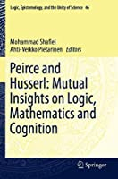 Peirce and Husserl: Mutual Insights on Logic, Mathematics and Cognition (Logic, Epistemology, and the Unity of Science, 46)