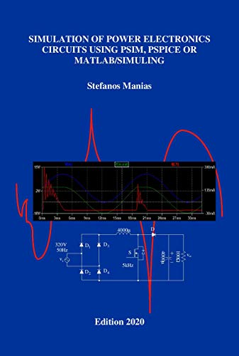 SIMULATION OF POWER ELECTRONICS CIRCUITS USING PSIM, PSPICE OR MATLAB/SIMULING (English Edition)