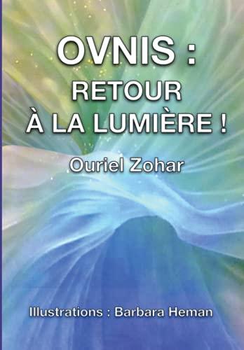 OVNIS : RETOUR À LA LUMIÈRE !: ( La Lumière des soucoupes volantes, parties 3 et 4 )