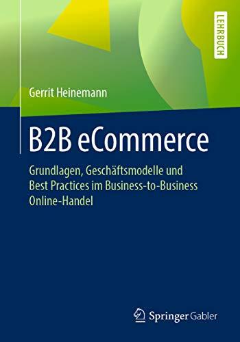 B2B eCommerce : Grundlagen, Geschäftsmodelle und Best Practices im Business-to-Business Online-Handel
