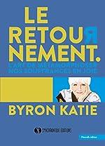 Le retournement - L'art de métamorphoser nos souffrances en joie de Katie Byron