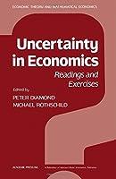 Uncertainty in Economics: Economic Theory, Econometrics and Mathematical Economics
