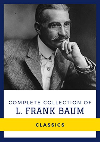 Complete Collection of L. Frank Baum (Annotated): Works Include The Wonderful Wizard of Oz, Glinda of Oz, Sky Island, The Emerald City of Oz, The Sea Fairies, & More (English Edition)