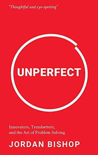 Unperfect: Innovators, Trendsetters, and the Art of Problem Solving (English Edition)