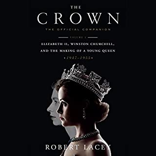 The Crown: The Official Companion, Volume 1     Elizabeth II, Winston Churchill, and the Making of a Young Queen (1947-1955)              By:                                                                                                                                 Robert Lacey                               Narrated by:                                                                                                                                 Alex Jennings                      Length: 7 hrs and 23 mins     96 ratings     Overall 4.5