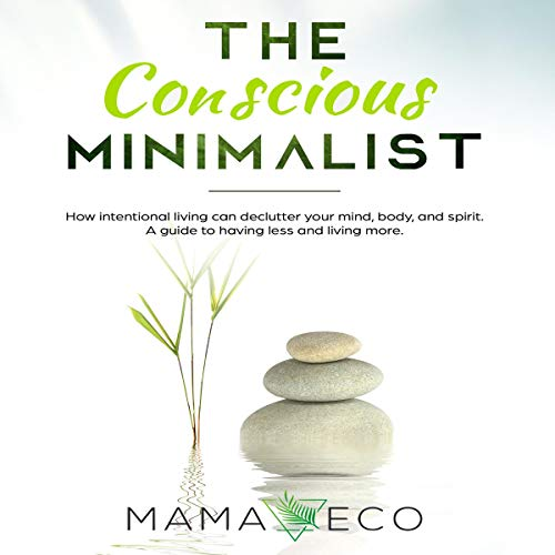 The Conscious Minimalist - How Intentional Living Can Declutter Your Mind, Body, and Life While Saving Money audiobook cover art