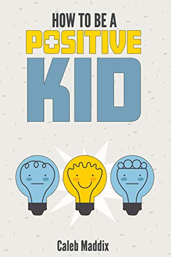 Compare Textbook Prices for How To Be A Positive Kid  ISBN 9781724289513 by Maddix, Caleb