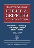 Selected Works of Philip A. Griffiths With Commentary: Differential Geometry and Hodge Theory (Collected Works)