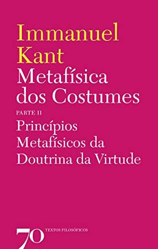 Metafísica dos Costumes: Princípios Metafísicos da Doutrina da Virtude - Parte II