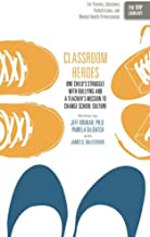 Classroom Heroes: One Child's Struggle with Bullying and a Teacher's Mission to Change School Culture: Volume 7 (The ORP L...