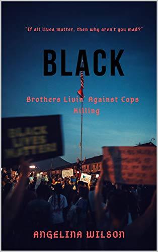 BLACK: Brothers Livin' Against Cops Killing
