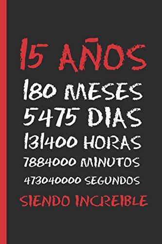 15 AÑOS SIENDO INCREIBLE: REGALO DE CUMPLEAÑOS ORIGINAL Y DIVERTIDO. DIARIO, CUADERNO DE NOTAS, APUNTES, AGENDA O USO ESCOLAR.
