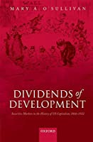 Dividends of Development: Securities Markets in the History of US Capitalism, 1865-1922