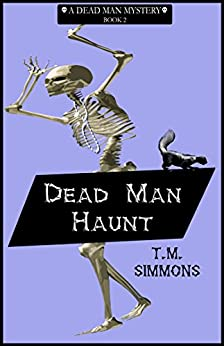Dead Man Haunt (Dead Man Mysteries Book 2) by [T. M. Simmons]