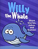 Willy the Whale Short Stories, Games, and Jokes! : (Fun Time Reader Book 1 For Preschool Kids,Young Kids Ages from 3-10) (English Edition)