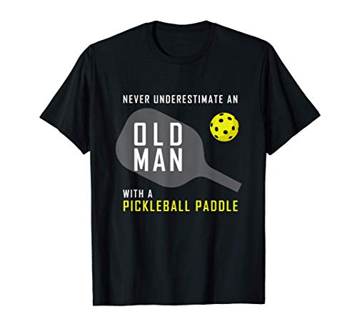 Mens Never Underestimate an Old Man Pickleball Paddle Gift T-Shirt