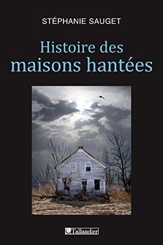 Histoire des maisons hantées: France, Grande-Bretagne, Etats-Unis - 1780-1940 (APPROCHES)