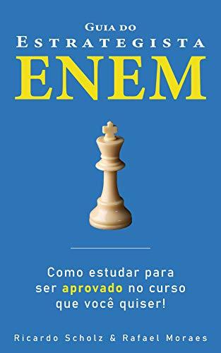 Guia do Estrategista ENEM: Como estudar para ser aprovado no curso que você quiser!