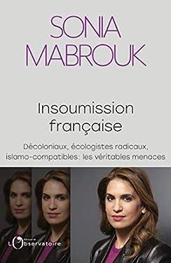 Insoumission française. Décoloniaux, écologistes radicaux, islamo-compatibles… : les véritables menaces