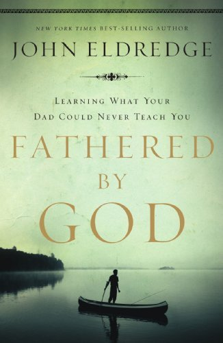 Fathered by God by Eldredge, John (2012) Paperback
